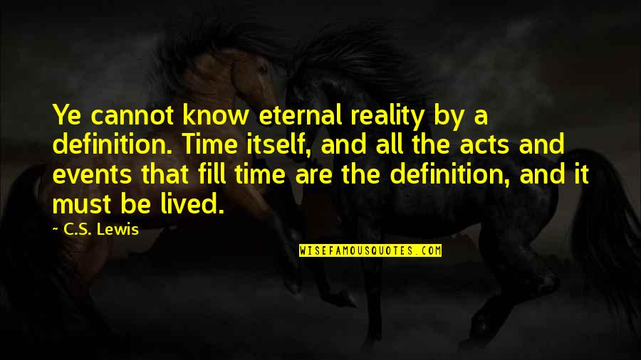 Eternal's Quotes By C.S. Lewis: Ye cannot know eternal reality by a definition.