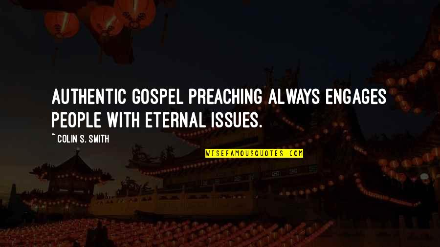 Eternal's Quotes By Colin S. Smith: Authentic gospel preaching always engages people with eternal