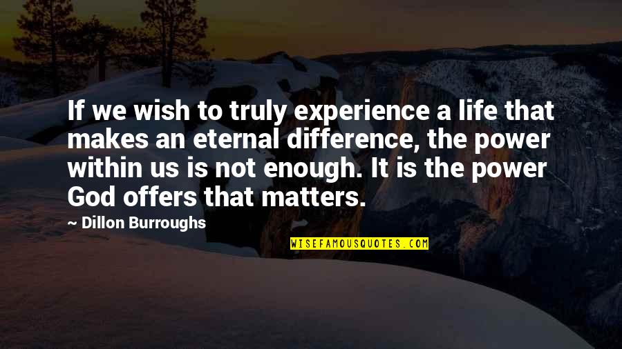 Eternal's Quotes By Dillon Burroughs: If we wish to truly experience a life