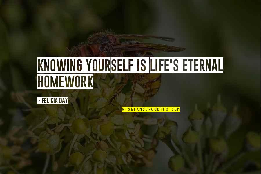 Eternal's Quotes By Felicia Day: Knowing yourself is life's eternal homework