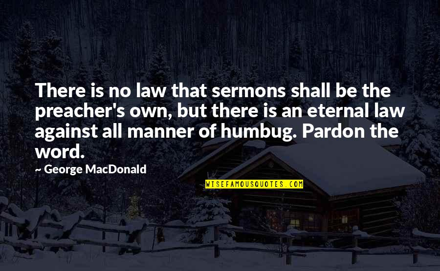 Eternal's Quotes By George MacDonald: There is no law that sermons shall be
