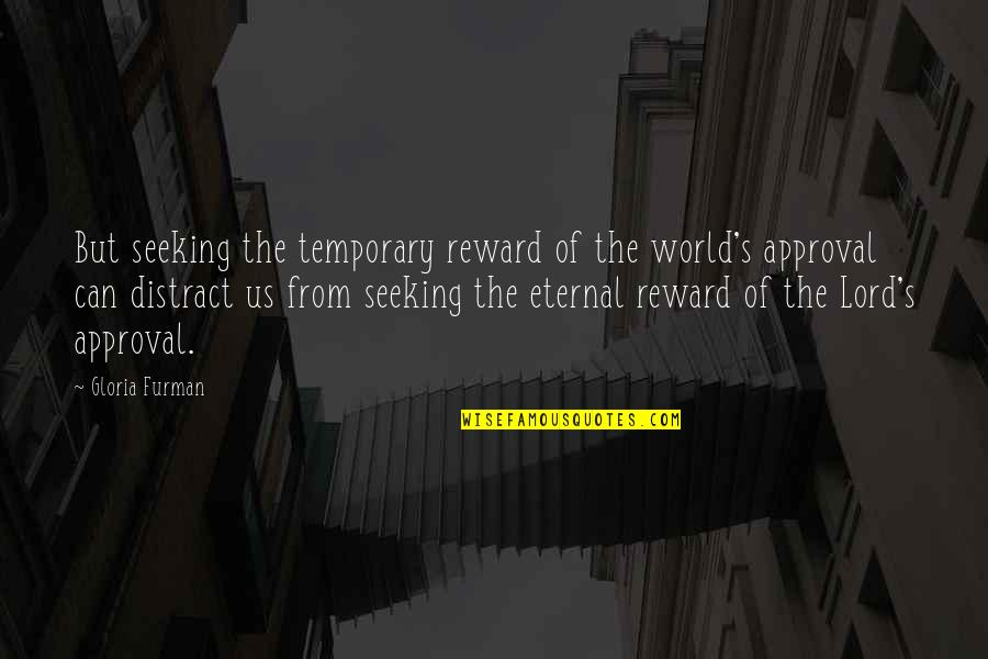 Eternal's Quotes By Gloria Furman: But seeking the temporary reward of the world's