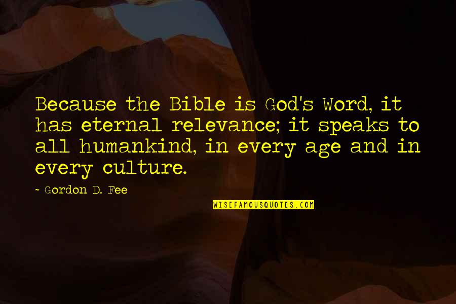 Eternal's Quotes By Gordon D. Fee: Because the Bible is God's Word, it has