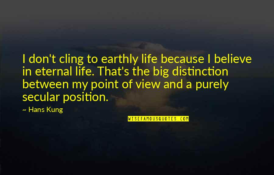 Eternal's Quotes By Hans Kung: I don't cling to earthly life because I