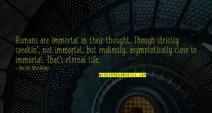 Eternal's Quotes By Haruki Murakami: Humans are immortal in their thought. Though strictly