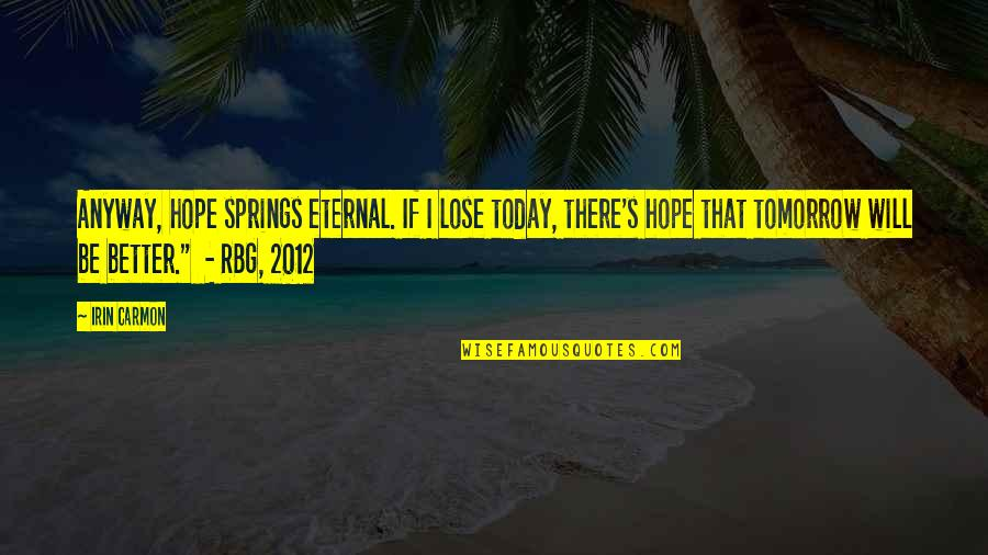 Eternal's Quotes By Irin Carmon: Anyway, hope springs eternal. If I lose today,