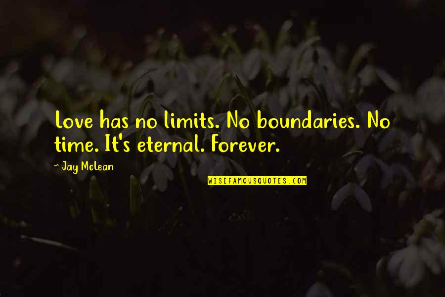 Eternal's Quotes By Jay McLean: Love has no limits. No boundaries. No time.