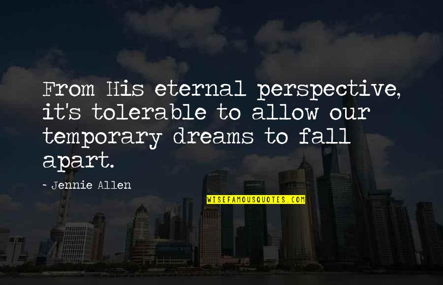 Eternal's Quotes By Jennie Allen: From His eternal perspective, it's tolerable to allow