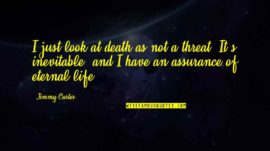 Eternal's Quotes By Jimmy Carter: I just look at death as not a