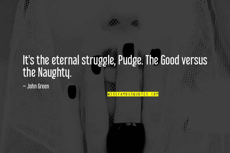 Eternal's Quotes By John Green: It's the eternal struggle, Pudge. The Good versus