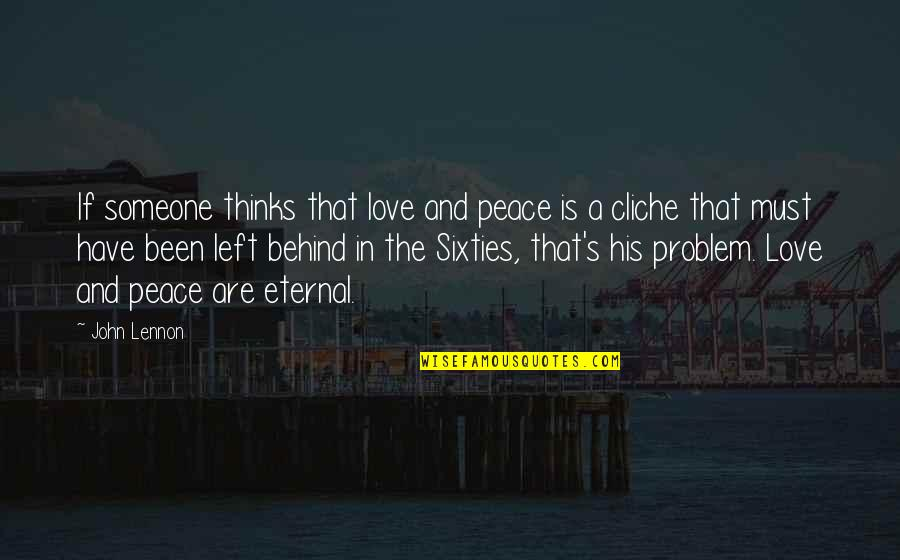 Eternal's Quotes By John Lennon: If someone thinks that love and peace is