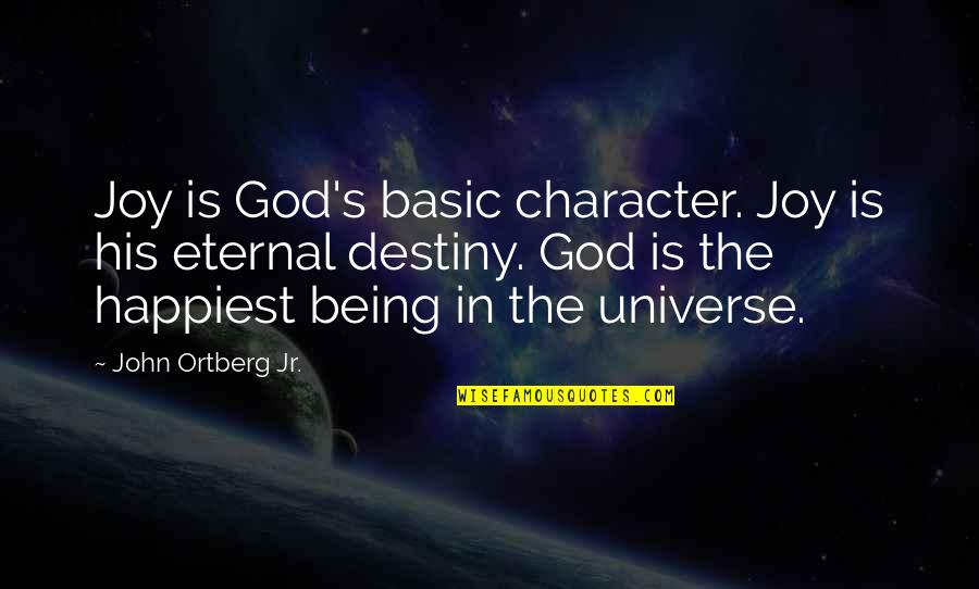 Eternal's Quotes By John Ortberg Jr.: Joy is God's basic character. Joy is his