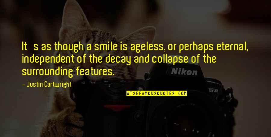 Eternal's Quotes By Justin Cartwright: It's as though a smile is ageless, or