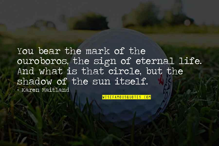 Eternal's Quotes By Karen Maitland: You bear the mark of the ouroboros, the