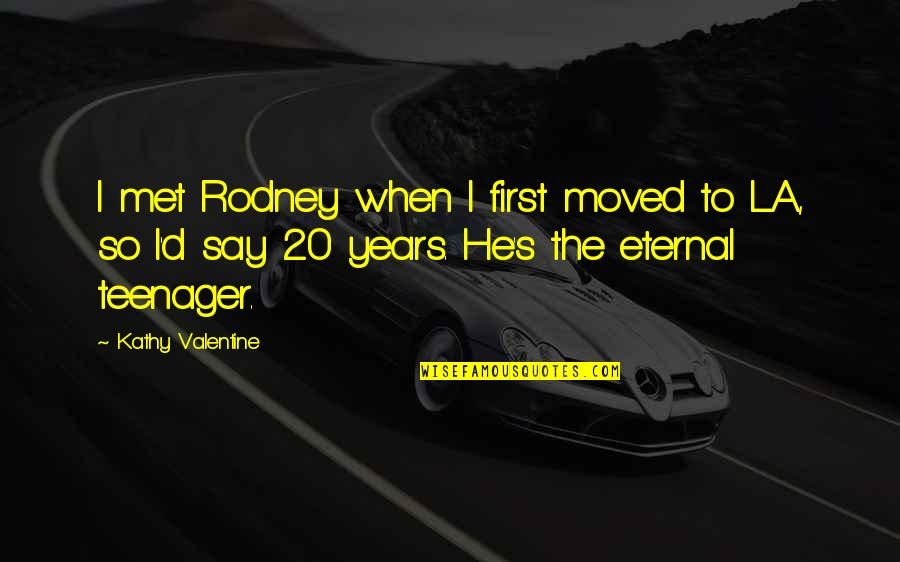 Eternal's Quotes By Kathy Valentine: I met Rodney when I first moved to