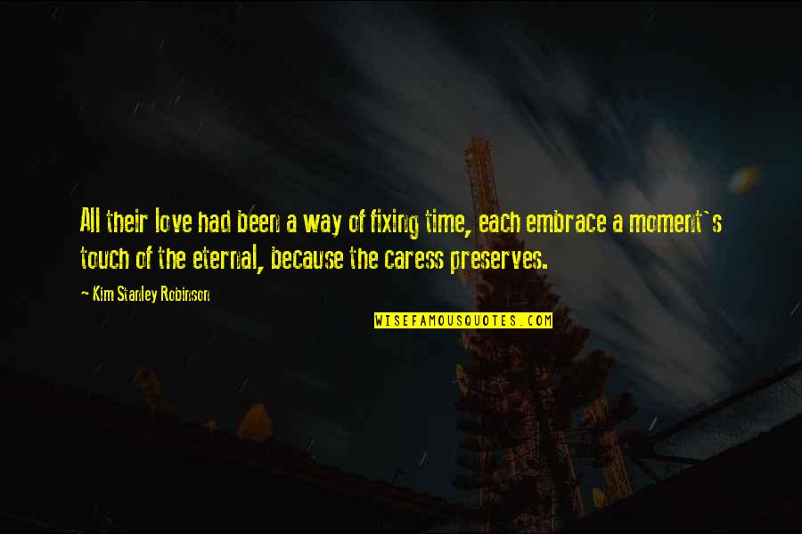 Eternal's Quotes By Kim Stanley Robinson: All their love had been a way of