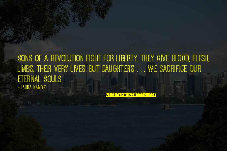 Eternal's Quotes By Laura Kamoie: Sons of a revolution fight for liberty. They