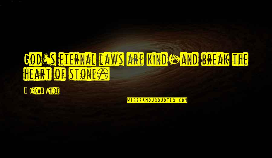 Eternal's Quotes By Oscar Wilde: God's eternal laws are kind-and break the heart