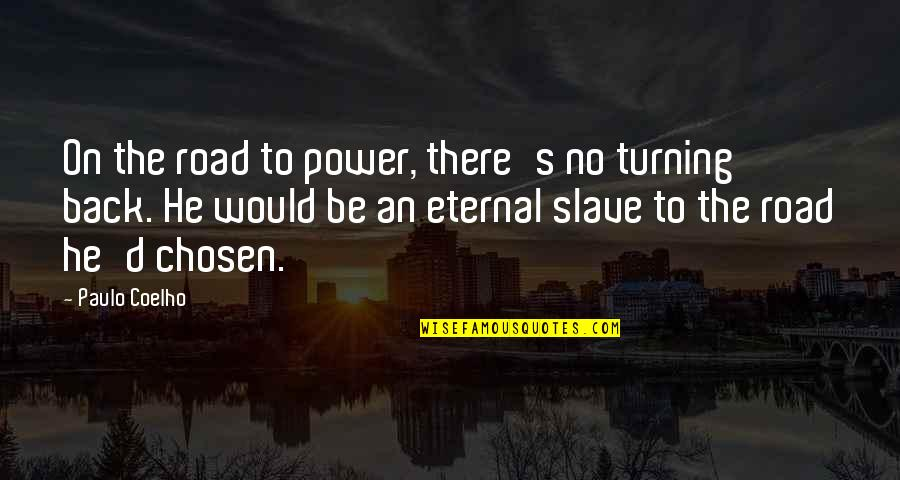 Eternal's Quotes By Paulo Coelho: On the road to power, there's no turning