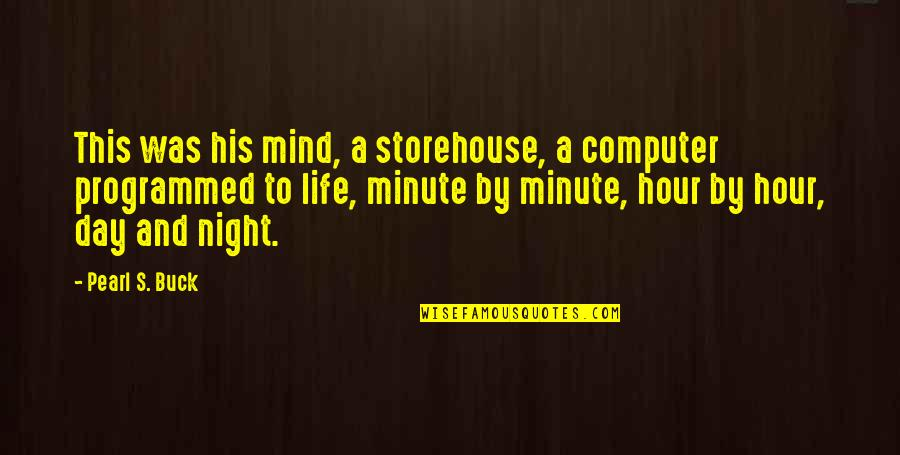 Eternal's Quotes By Pearl S. Buck: This was his mind, a storehouse, a computer