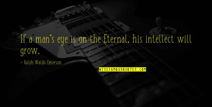 Eternal's Quotes By Ralph Waldo Emerson: If a man's eye is on the Eternal,