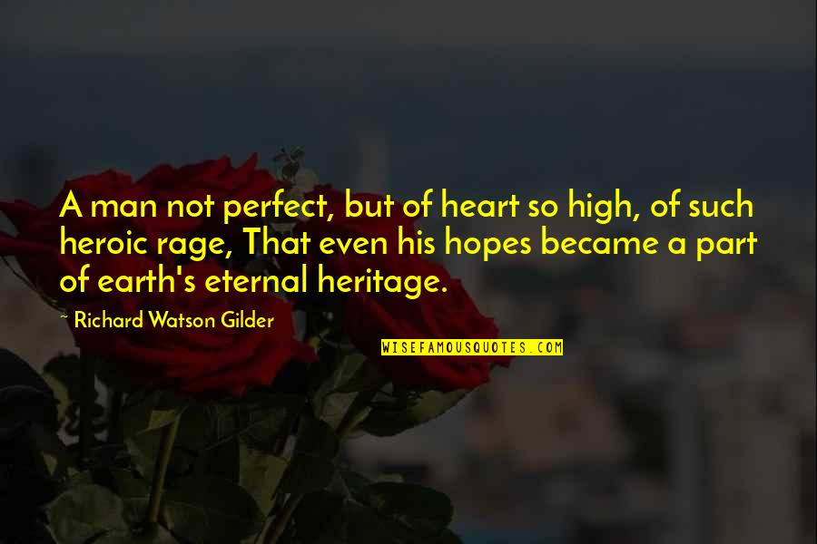 Eternal's Quotes By Richard Watson Gilder: A man not perfect, but of heart so