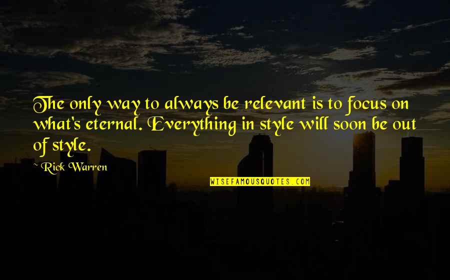 Eternal's Quotes By Rick Warren: The only way to always be relevant is