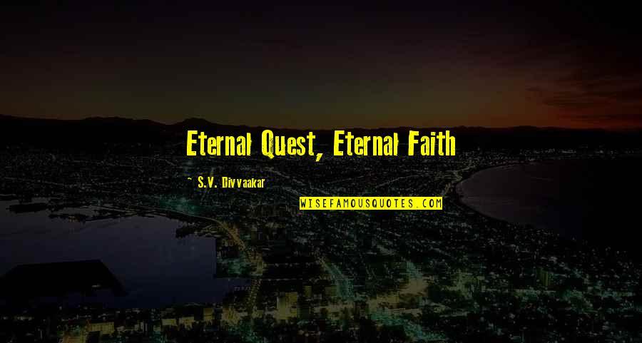 Eternal's Quotes By S.V. Divvaakar: Eternal Quest, Eternal Faith