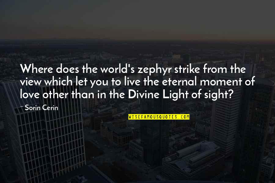 Eternal's Quotes By Sorin Cerin: Where does the world's zephyr strike from the