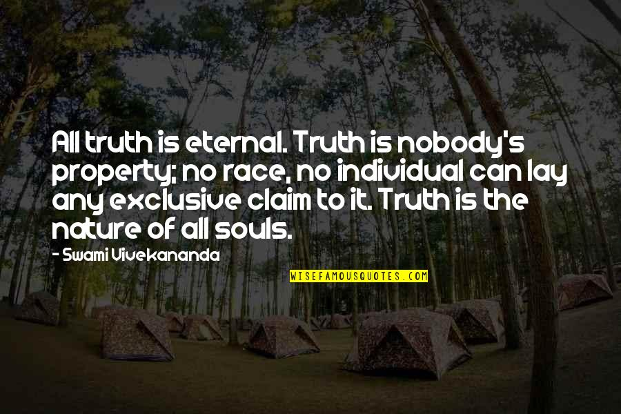 Eternal's Quotes By Swami Vivekananda: All truth is eternal. Truth is nobody's property;