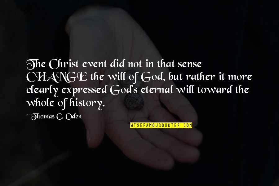 Eternal's Quotes By Thomas C. Oden: The Christ event did not in that sense