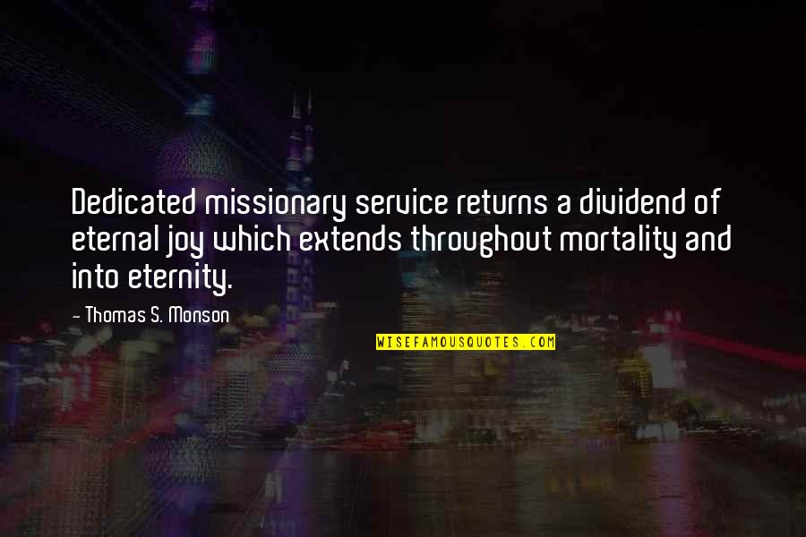 Eternal's Quotes By Thomas S. Monson: Dedicated missionary service returns a dividend of eternal
