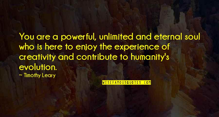 Eternal's Quotes By Timothy Leary: You are a powerful, unlimited and eternal soul