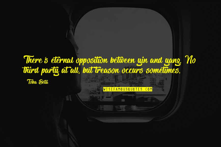 Eternal's Quotes By Toba Beta: There's eternal opposition between yin and yang. No