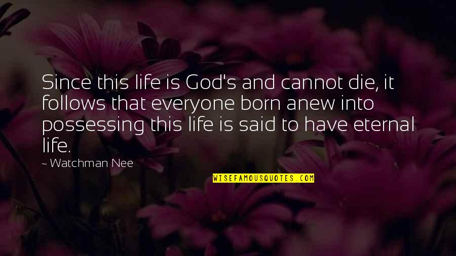 Eternal's Quotes By Watchman Nee: Since this life is God's and cannot die,