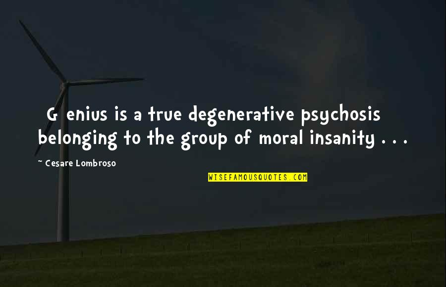 Ethan Canin Quotes By Cesare Lombroso: [G]enius is a true degenerative psychosis belonging to