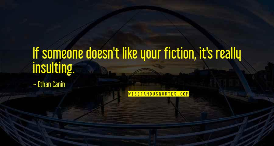 Ethan Canin Quotes By Ethan Canin: If someone doesn't like your fiction, it's really