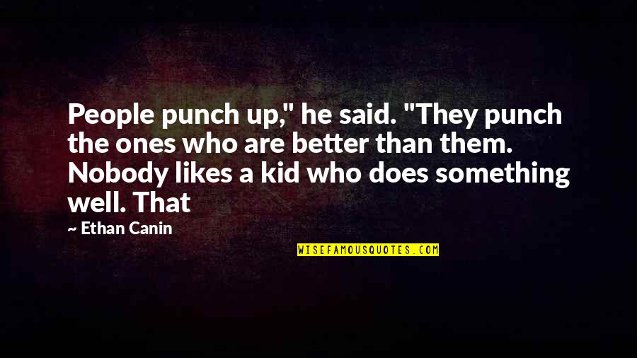 """Ethan Canin Quotes By Ethan Canin: People punch up,"""" he said. """"They punch the"""