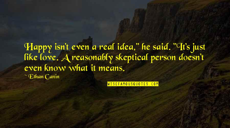 """Ethan Canin Quotes By Ethan Canin: Happy isn't even a real idea,"""" he said."""