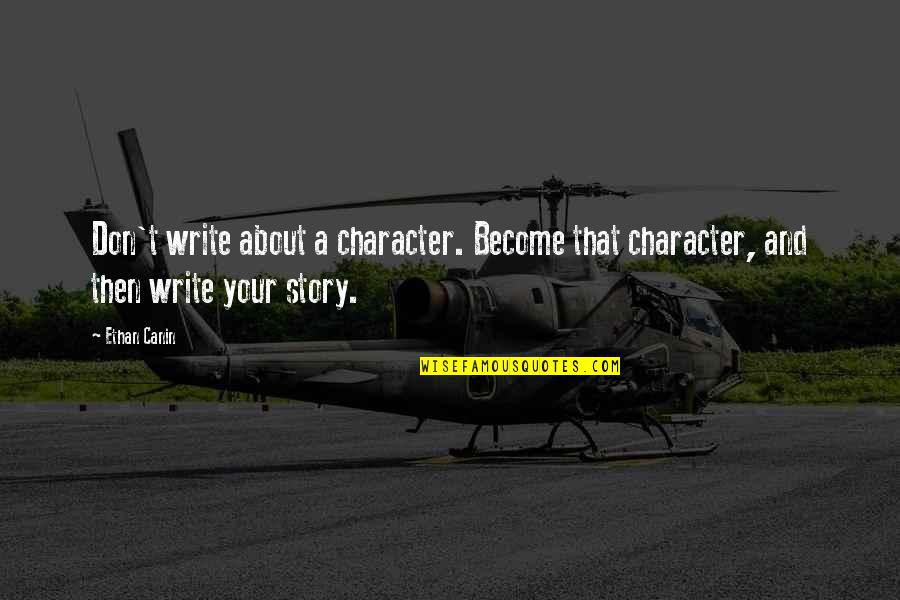 Ethan Canin Quotes By Ethan Canin: Don't write about a character. Become that character,