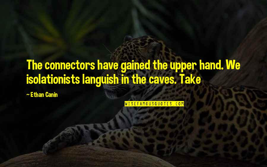 Ethan Canin Quotes By Ethan Canin: The connectors have gained the upper hand. We