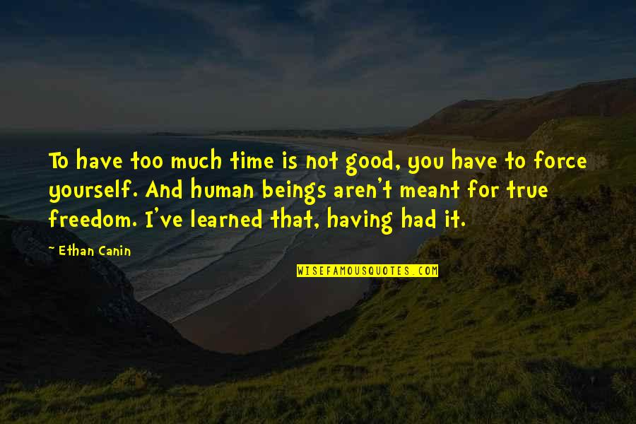 Ethan Canin Quotes By Ethan Canin: To have too much time is not good,
