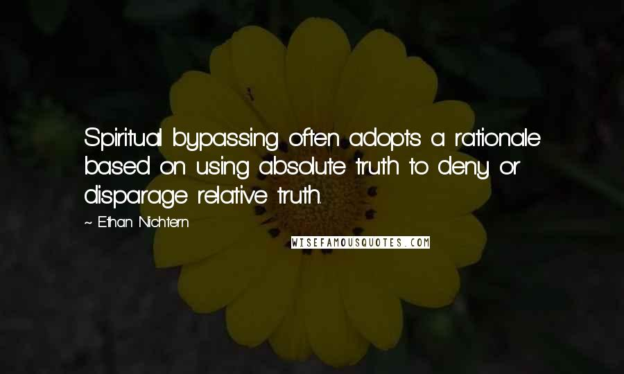Ethan Nichtern quotes: Spiritual bypassing often adopts a rationale based on using absolute truth to deny or disparage relative truth.