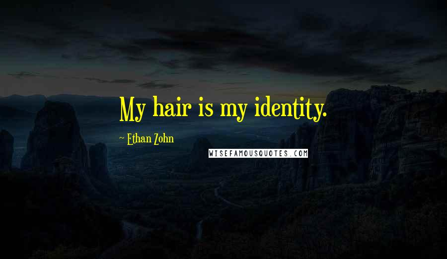 Ethan Zohn quotes: My hair is my identity.