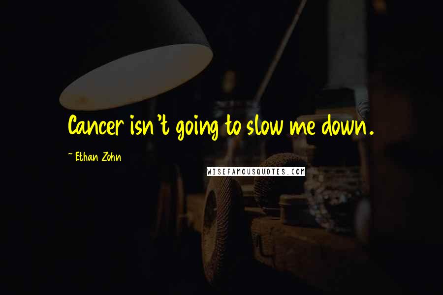 Ethan Zohn quotes: Cancer isn't going to slow me down.