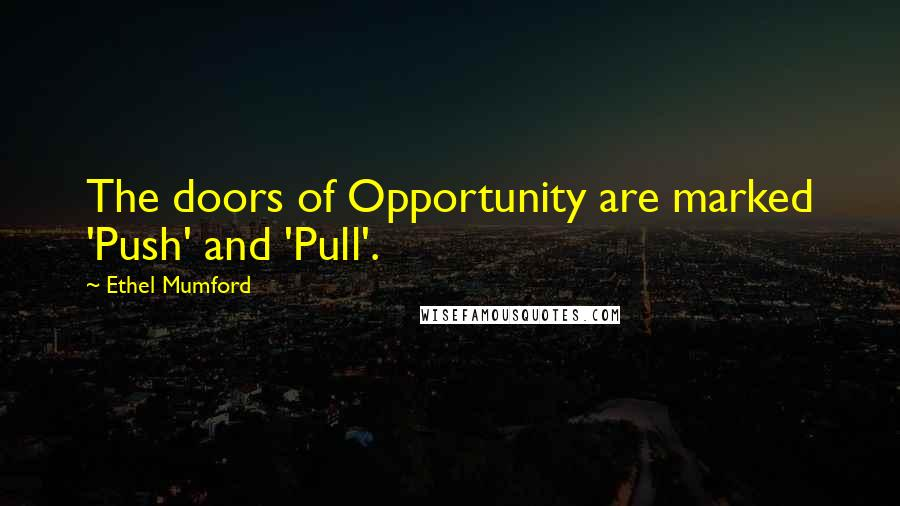 Ethel Mumford quotes: The doors of Opportunity are marked 'Push' and 'Pull'.