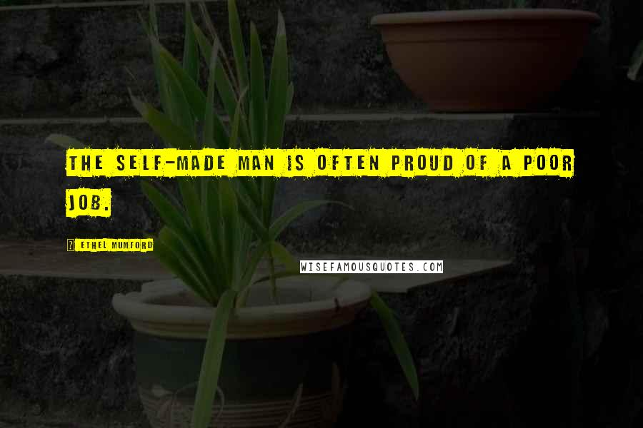Ethel Mumford quotes: The self-made man is often proud of a poor job.