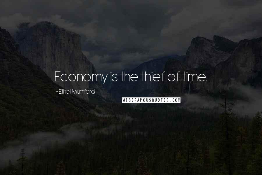 Ethel Mumford quotes: Economy is the thief of time.
