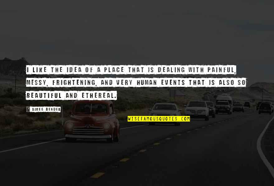 Ethereal Quotes By Aimee Bender: I like the idea of a place that