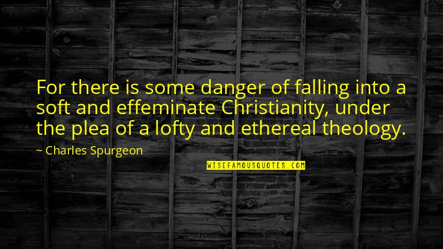 Ethereal Quotes By Charles Spurgeon: For there is some danger of falling into